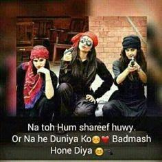 Na Toh Hum Shareef Huwy Or Na He Duniya Ko ❤ Badmash Hone Diya ☺