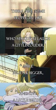 Some people make you laugh, smile, and live a little better!!! Al, Ed, and Winry. •FullMetal Alchemist•