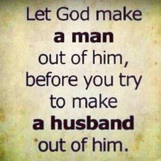 Let GOD make a godly man of him, so he may be a worthy husband! {My Prayer for Deliverance for Quotes About God, Quotes To Live By, Bible Quotes, Me Quotes, Faith Quotes, Quotes Images, Godly Man Quotes, Godly Relationship Quotes, Real Relationships
