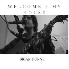 Welcome 2 My House featuring Brian Dunne