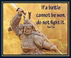 If a battle cannot be won, do not fight it. Sun Tzu - The Gentleman Warrior Art Of War Quotes, Wise Quotes, Great Quotes, Motivational Quotes, Inspirational Quotes, Famous Quotes, Sun Tzu, Samurai Quotes, Martial Arts Quotes