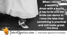 """Designing A Wedding Dress Quote – (With Picture) """"When I design a wedding dress with a bustle, it has to be one the bride can dance in. I love the idea that something is practical and still looks great. Beautiful Bride Quotes, Engagement Speech, Bridal Quotes, Dress Quotes, Perfection Quotes, Jokes Quotes, Be Yourself Quotes, Picture Quotes, My Design"""