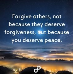 """""""Forgive others, not because they deserve forgiveness, but because you deserve peace.""""   #goedemorgen #quote"""