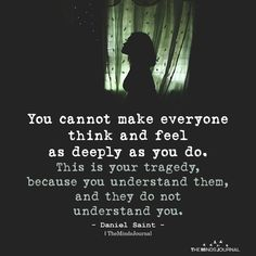 You Cannot Make Everyone Think And feel As Deeply As You Do themindsjournal.c… You can not get everyone to think and feel the way you do it themindsjournal. Angst Quotes, True Quotes, Motivational Quotes, Inspirational Quotes, Tragedy Quotes, Positive Quotes, Think, True Words, Beautiful Words