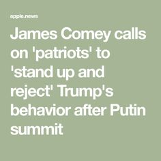 James Comey calls on 'patriots' to 'stand up and reject' Trump's behavior after Putin summit — Fox News Fbi Director, James Comey, Stand Up, Patriots, Behavior, Fox, News, Behance, Get Up