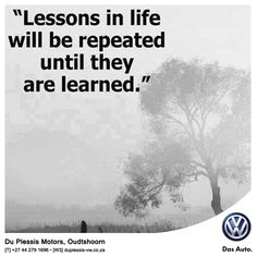 """Lessons in life will be repeated until they are learned."" #quote #lessons"