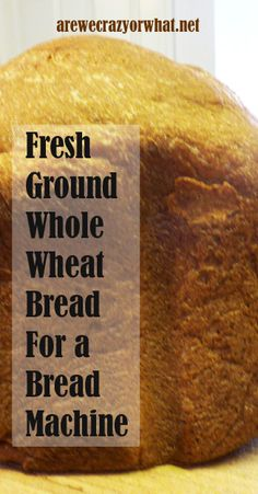 How to make fresh ground whole wheat bread for a bread machine. #beselfreliant Great website with lots of ideas for food storage, cooking, etc.