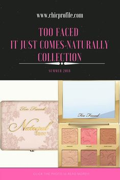 Too Faced It Just Comes Naturally Summer 2018 Collection via @Chicprofile