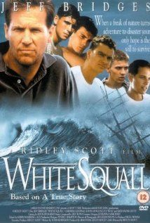 White Squall -A true story about a group of American teenage boys who crew a school sailing ship to gain experience, discipline, or whatever their parents feel they lack. The voyage is a true adventure for them all but it has its downs as well as ups.