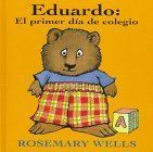 Eduardo: El primer día de colegio (Edward: First Day at School) (Edward-the-Unready) (Spanish Edition) by Rosemary Wells. $8.95. Publisher: Alfaguara Infantil / Juvenil (January 1996). Series - Edward-the-Unready. Publication: January 1996. Reading level: Ages 2 and up