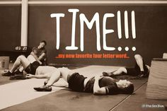 Time!....my new favorite 4 letter word