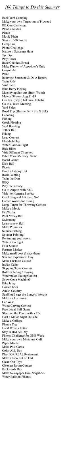 Summer list: 100 Things to Do This Summer. A great list for families. Things to do with the kids. yard sales--I know my friends are laughing) we wouldn't do--but several really good ones. Summer Goals, Summer Fun, Summer Time, Summer Ideas, Summer Things, Teen Summer, Summer Nights, Fun Ideas, Fun Things