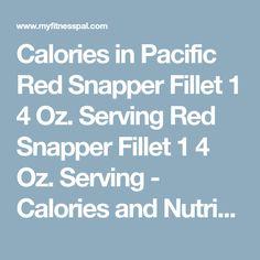 Calories in Pacific Red Snapper Fillet 1 4 Oz. Serving - Calories and Nutrition Facts Red Snapper Fillet, Calorie Chart, Nutrition, Facts, Food, Essen, Meals, Yemek, Eten