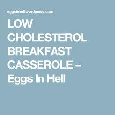 LOW CHOLESTEROL BREAKFAST CASSEROLE – Eggs In Hell