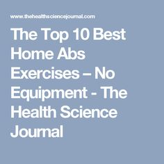 The Top 10 Best Home Abs Exercises – No Equipment - The Health Science Journal