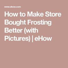 How to Make Store Bought Frosting Better (with Pictures) | eHow