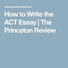 How to Write the ACT Essay  | The Princeton Review