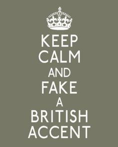 British accents...♥  (Keep calm and HAVE a British accent)