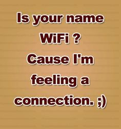Is your name WiFi? Cause I'm feeling a connection. Smooth Pick Up Lines, Bad Pick Up Lines, Cheesy Lines, Funny Laugh, Funny Farm, Fun Funny, Hilarious, Odd Compliments, Men Vs Women