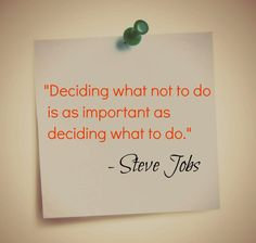 """Deciding what not to do is as important as deciding what to do."" ~ Steve Jobs  #InspirationalQuote #Quote"