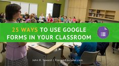 25 ways to use Google Forms in the Classroom