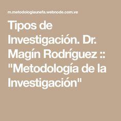 """Tipos de Investigación. Dr. Magín Rodríguez :: """"Metodología de la Investigación"""""""