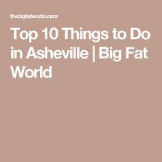 Top 10 Things to Do in Asheville | Big Fat World