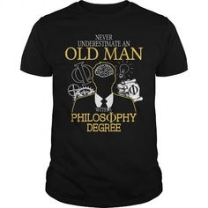 NEVER UNDERESTIMATE AN OLD MAN WITH A PHILOSOPHY DEGREE T Shirts, Hoodie