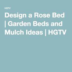 Design a Rose Bed | Garden Beds and Mulch Ideas | HGTV