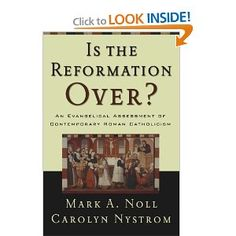 Is the Reformation Over?: An Evangelical Assessment of Contemporary Roman Catholicism