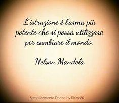 L'istruzione è l'arma più potente che si possa utilizzare per cambiare il mondo. Nelson Mandela