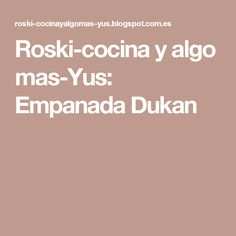 Roski-cocina y algo mas-Yus: Empanada Dukan