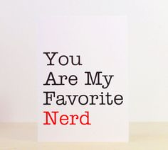 "You Are My Favorite Nerd - This cute little card also comes in ""Favorite Superhero, Robot, Stalker, Rock Star, and Soldier,"" by Breeding Fancy"