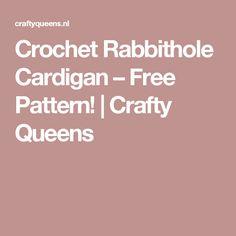 Crochet Rabbithole Cardigan – Free Pattern! | Crafty Queens