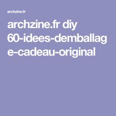 archzine.fr diy 60-idees-demballage-cadeau-original Base, Valentine Crafts, Valentines, Diy, The Originals, Cool Stuff, Inspiration, Occupation, Mandala