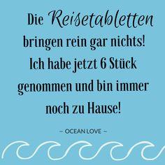 Die Reisetabletten bringen rein gar nichts! Ich hab jetzt 6 Stück genommen und bin immer noch zu Hause! | Sprüche | Zitate | schöne | lustig | Meer | Ozean | Wanderlust | Reisen | Travel | Journey | Inspiration | Meerweh | Ocean Love | Motivation | Quotes #sprüche #lustig #fernweh
