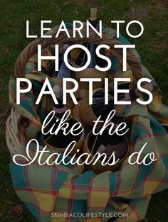 Learn to host parties like the Italians do http://www.skimbacolifestyle.com/2014/04/learning-to-host-parties-at-home-like-the-italians-do.html