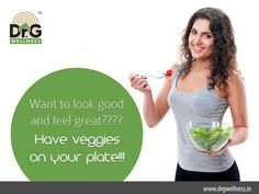 """Want to look good and feel great???? Have veggies on your plate!!!"""