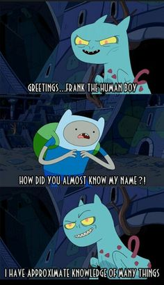 Demon Cat: Greetings, Frank the Human Boy. Finn: How did you almost know my name?! Demon Cat: I have approximate knowledge of many things. #adventuretime
