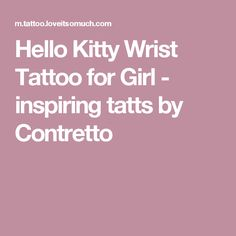Hello Kitty Wrist Tattoo for Girl - inspiring tatts by Contretto