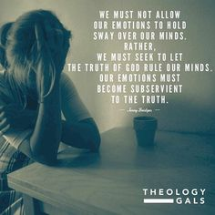 """WEBSTA @ vegaslady42 - """"We must not allow our emotions to hold sway over our minds. Rather, we must seek to let the truth of God rule our minds. Our emotions must become subservient to the truth."""" (Jerry Bridges)#JerryBridges #reformed #reformedtheology #theology #theologygals Repost @theologygals"""