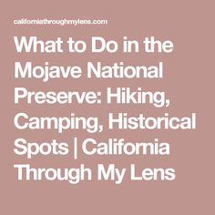 What to Do in the Mojave National Preserve: Hiking, Camping, Historical Spots   California Through My Lens