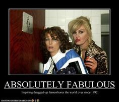 absolutely fabulous | ABSOLUTELY FABULOUS - Cheezburger
