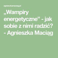 """""""Wampiry energetyczne"""" - jak sobie z nimi radzić? - Agnieszka Maciąg Math Equations, Day, Bending, Therapy, Magick, Amigurumi"""