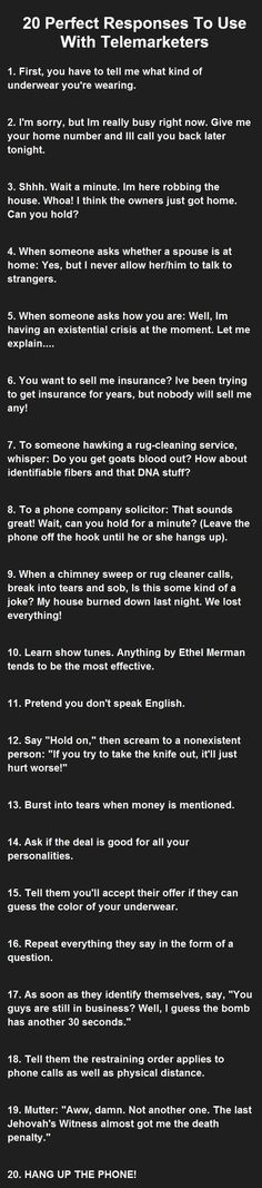 20 Perfect Responses To Use With Telemarketers. funny jokes story lol funny quot… 20 Perfect Responses To Use With Telemarketers. funny jokes story lol funny quote funny quotes funny sayings joke hilarious humor prank stories funny jokes pranks Wallpapers Flowers, Funny Numbers, Joke Stories, Twisted Humor, Life Humor, Funny Pranks, Hilarious Jokes, Funny Fails, Super Funny