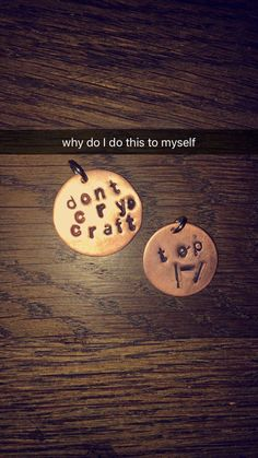 I made these today and I'm like them a lot I'm just laughing at the don't cry craft one because people STILL say that (totally worth it though who am I kidding)