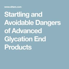 Startling and Avoidable Dangers of Advanced Glycation End Products Fountain Of Youth, Health Problems, Science, Age, Products, Food, Essen, Meals, Yemek