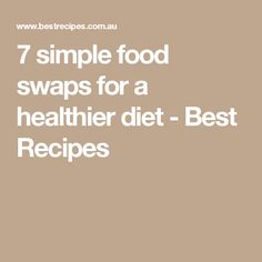 7 simple food swaps for a healthier diet - Best Recipes