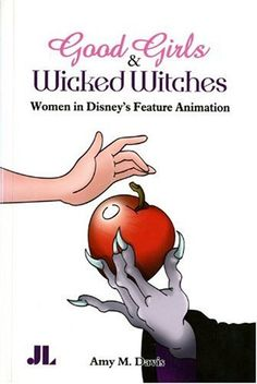 Good girls and wicked witches : women in Disney's feature animation, 2013 http://absysnet.bbtk.ull.es/cgi-bin/abnetopac01?TITN=495243