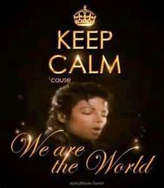Keep Calm 'Cause We Are The World #MichaelJackson
